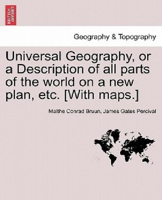 Universal Geography, or a Description of All Parts of the World on a New Plan, Etc. [With Maps.] Vol.II by