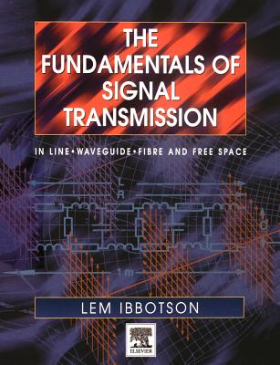 The Fundamentals of Signal Transmission: Optical Fibre, Waveguides and Free Space