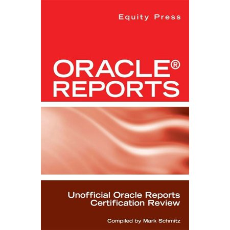 Oracle Reports Interview Questions, Answers, and Explanations: Oracle Reports Certification Review - (Oracle Developer Interview Questions And Answers For Experienced)