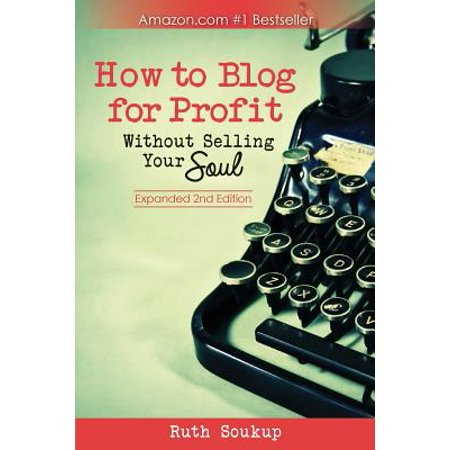 How to Blog for Profit : Without Selling Your