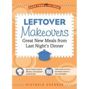 Leftover Makeovers: Great New Meals from Last Night's Dinner (Good Food at Home), Victoria Shearer