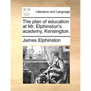 The Plan of Education at Mr. Elphinston's Academy, Kensington.