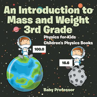 An Introduction to Mass and Weight 3rd Grade : Physics for Kids | Children's Physics Books
