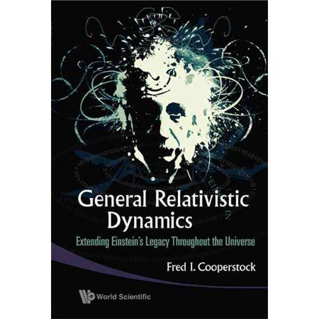 General Relativistic Dynamics  Extending Einstein S Legacy Throughout The Universe