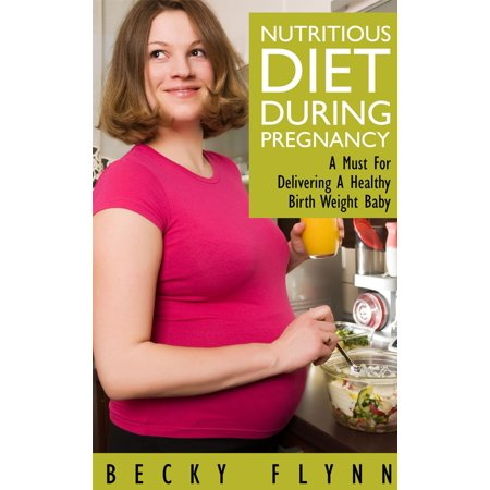 Nutritious Diet During Pregnancy: A Must For Delivering a Healthy Birth Weight Baby -