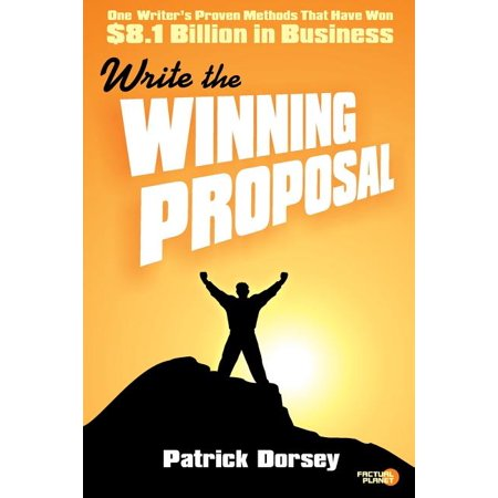 Write the Winning Proposal : One Writer's Proven Methods That Have Won Over $8.1 Billion in Business