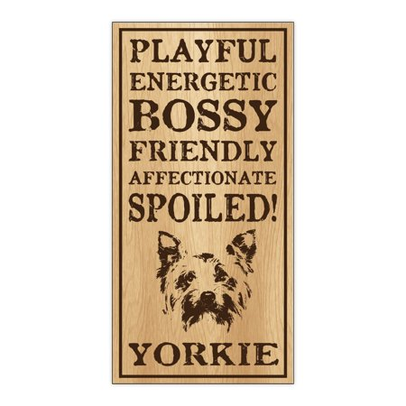 Wood Dog Breed Personality Sign - Spoiled Yorkie (Yorkshire Terrier) - Home, Office, Decor, Decoration, Gifts ()
