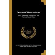 Census Of Manufactures : 1914: Steam And Electric Cars, And Railroad Repair Shops