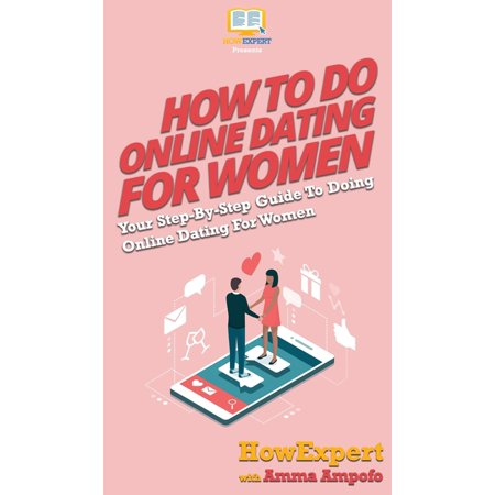 How To Do Online Dating For Women : Your Step By Step Guide To Online Dating For Women (Hardcover)