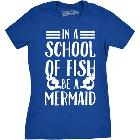 Crazy Dog TShirts - Womens School of Fish to Be a Mermaid Funny Under The Sea T shirt