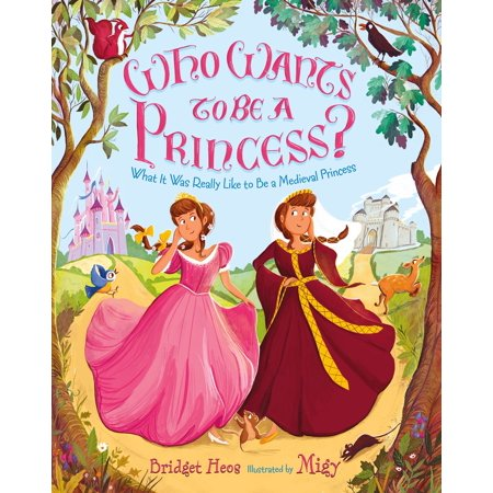 Who Wants to Be a Princess? : What It Was Really Like to Be a Medieval - Medieval Princesses
