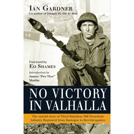 3rd Battalion 7th Marine Regiment - No Victory in Valhalla : The untold story of Third Battalion 506 Parachute Infantry Regiment from Bastogne to Berchtesgaden