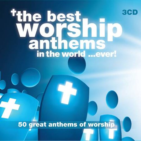 The Best Worship Anthems In The World... Ever! (The Best Ibiza Anthems Ever)