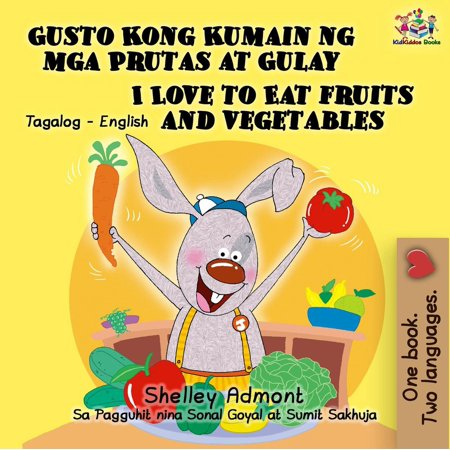 Gusto Kong Kumain ng mga Prutas at Gulay I Love to Eat Fruits and Vegetables (Tagalog English Bilingual Editions) -