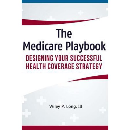 The Medicare Playbook  Designing Your Successful Health Coverage Strategy