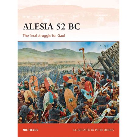Alesia 52 BC: The Final Struggle for Gaul by