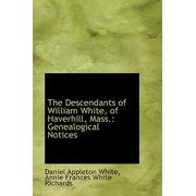 The Descendants of William White, of Haverhill, Mass. : Genealogical Notices