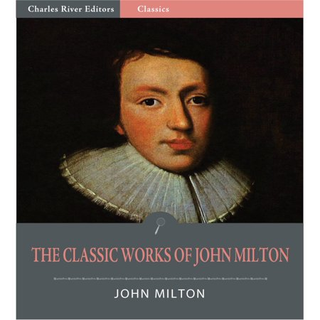The Classic Works of John Milton: Paradise Lost, Paradise Regained and Others (Illustrated Edition) -