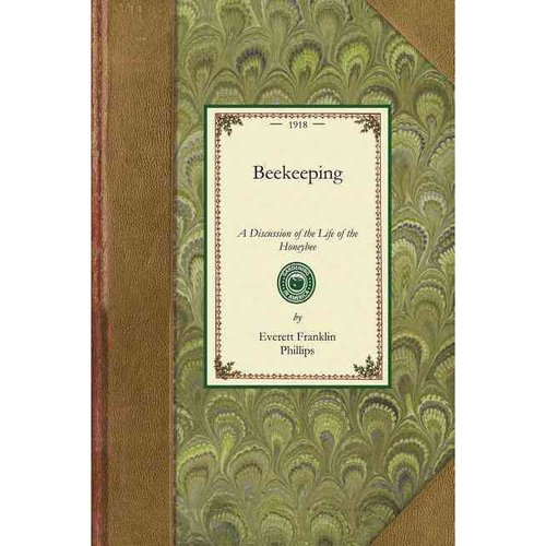 Beekeeping : A Discussion of the Life of the Honeybee and of the Production of Honey