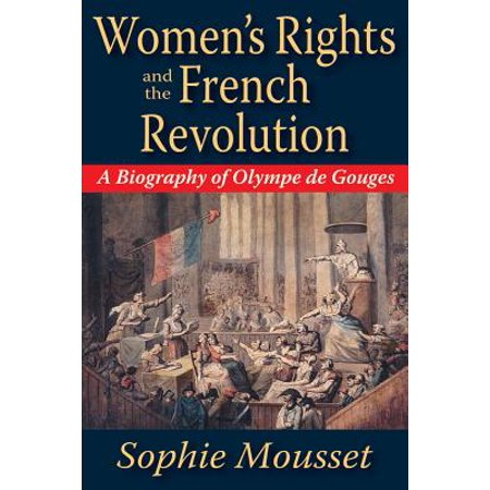 Women's Rights and the French Revolution : A Biography of Olympe de