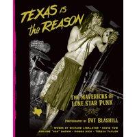 Texas Is the Reason : The Mavericks of Lone Star Punk (Hardcover)