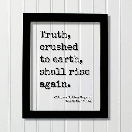 William Cullen Bryant - The Battlefield - Truth crushed to earth shall rise again - Honesty Honor Truthfulness Facts Reality Frame Sign