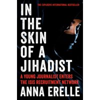 In the Skin of a Jihadist: A Young Journalist Enters the Isis Recruitment Network (Paperback)