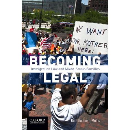 Becoming Legal : Immigration Law and Mixed-Status