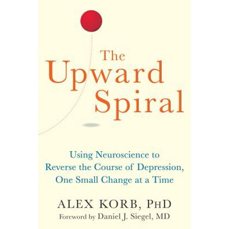 The Upward Spiral : Using Neuroscience to Reverse the Course of Depression, One Small Change at a (Time Spiral Timeshifted Magic)