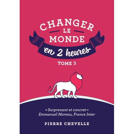 Changer le monde en 2 heures - Tome 3 - eBook