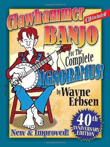 Clawhammer Banjo For The Complete Ignoramus!: 40th Anniversary Edition by
