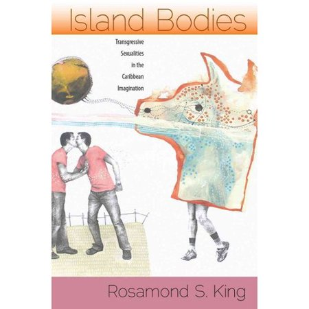 Island Bodies: Transgressive Sexualities in the Caribbean Imagination