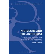 Bloomsbury Studies in Continental Philosophy: Nietzsche and The Antichrist: Religion, Politics, and Culture in Late Modernity (Hardcover)