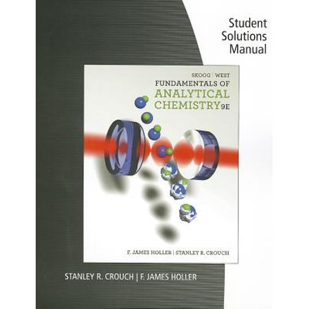 Student Solutions Manual for Skoog/West/Holler/Crouch's Fundamentals of Analytical Chemistry,
