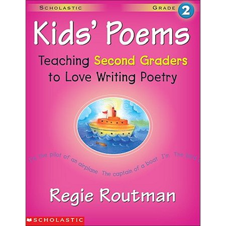 Kids' Poems: Grade 2 : Teaching Second Graders to Love Writing Poetry