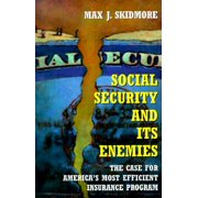 Social Security and Its Enemies : Why Social Security Works and Why Its Enemies Are Wrong
