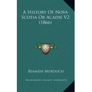 A History of Nova Scotia or Acadie V2 (1866)