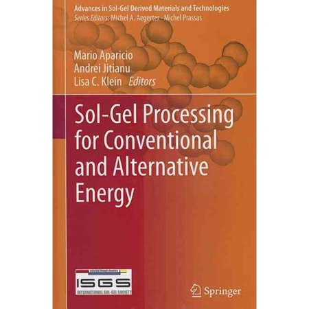 Sol Gel Processing For Conventional And Alternative Energy