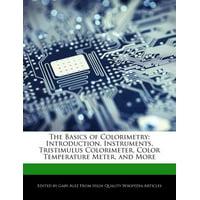 The Basics of Colorimetry : Introduction, Instruments, Tristimulus Colorimeter, Color Temperature Meter, and More