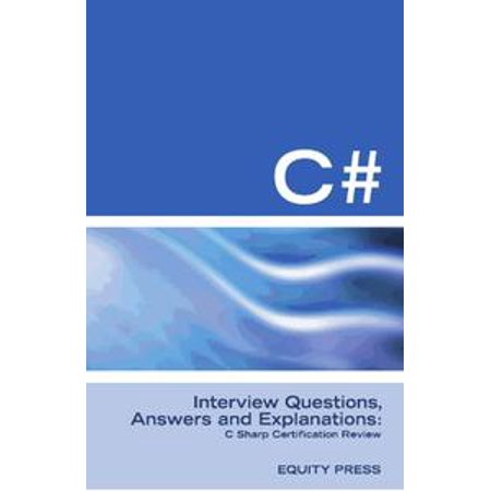 C# Interview Questions, Answers, and Explanations: C Sharp Certification  Review - eBook