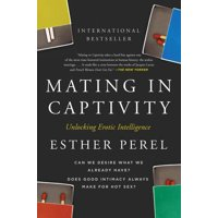 Mating in Captivity: Unlocking Erotic Intelligence (Paperback)