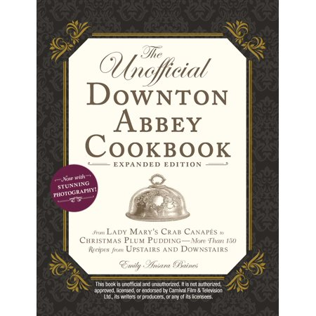 Recipes With Imitation Crab Meat (The Unofficial Downton Abbey Cookbook, Expanded Edition : From Lady Mary's Crab Canapés to Christmas Plum Pudding—More Than 150 Recipes from Upstairs and)
