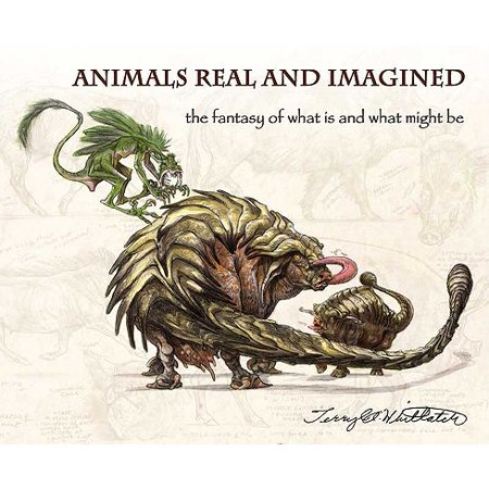 Animals Real and Imagined : The Fantasy of What Is and What Might (Animal Planet Dragons A Fantasy Made Real)