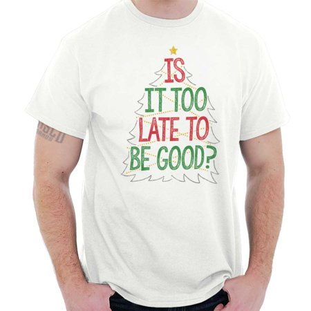 Is It Too Late To Be Good Naughty Christmas T Shirt