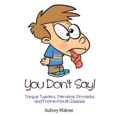 You Don't Say! Tongue Twisters, Perverse Proverbs and Foot-In-Mouth (Torque Foot Pounds)