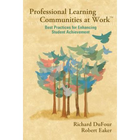 Professional Learning Communities at Worktm : Best Practices for Enhancing Students