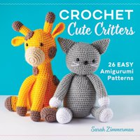 Crochet Cute Critters : 26 Easy Amigurumi Patterns