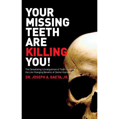 Your Missing Teeth Are Killing You! - eBook (Best Way To Replace Missing Teeth)