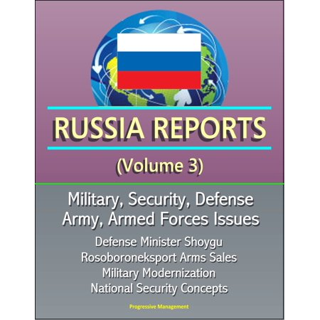 Russia Reports (Volume 3) - Military, Security, Defense, Army, Armed Forces Issues - Defense Minister Shoygu, Rosoboroneksport Arms Sales, Military Modernization, National Security Concepts - eBook