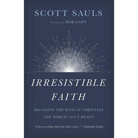 Irresistible Faith : Becoming the Kind of Christian the World Can't
